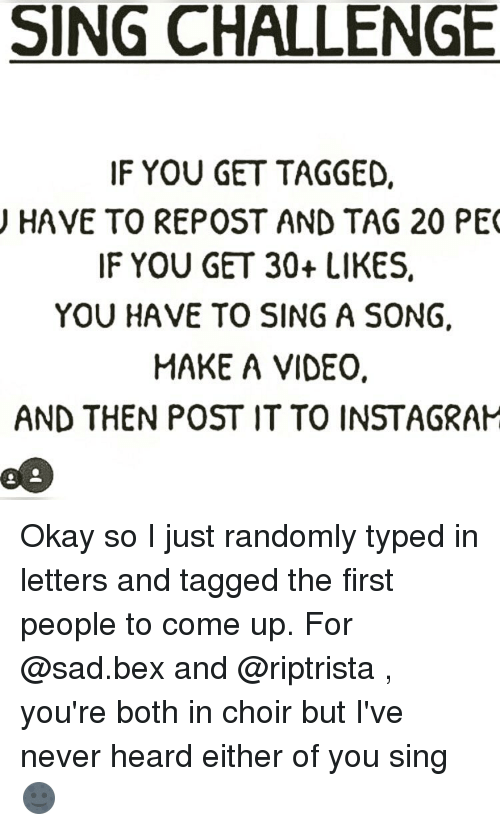 sing challenge if you get tagged u have to repost and tag 20 pec if