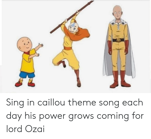 Sing in Caillou Theme Song Each Day His Power Grows Coming