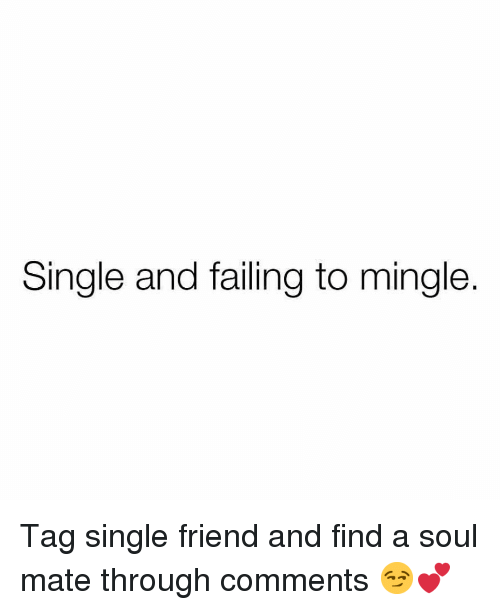 Funny, Single, and Soul: Single and failing to mingle. Tag single friend and find a soul mate through comments 😏💕