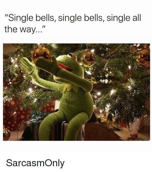 "Funny, Memes, and Single: ""Single bells, single bells, single all  the way SarcasmOnly"