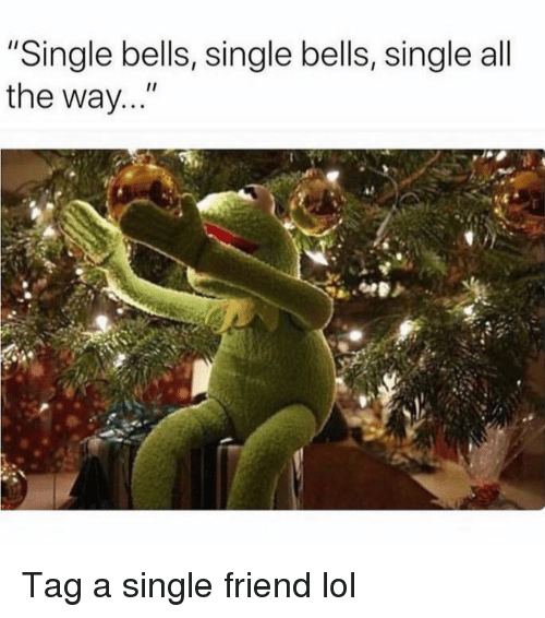 "Funny, Lol, and Single: ""Single bells, single bells, single all  the way..."" Tag a single friend lol"