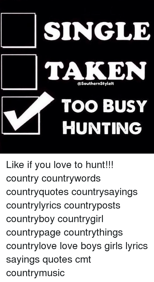 Single Taken Qsouthernstylelt Too Busy Hunting Like If You Love To
