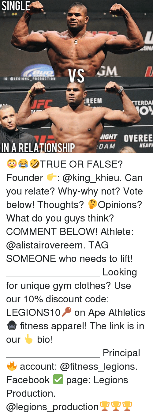 Memes, 🤖, and The Link: SINGLE  VS  IG: @LEGIONS PRODUCTION  EREEM  ERDA  NIGHT OVEREE  IN A RELATIONSHIP  DAM  NEAVI 😳😂🤣TRUE OR FALSE? Founder 👉: @king_khieu. Can you relate? Why-why not? Vote below! Thoughts? 🤔Opinions? What do you guys think? COMMENT BELOW! Athlete: @alistairovereem. TAG SOMEONE who needs to lift! _________________ Looking for unique gym clothes? Use our 10% discount code: LEGIONS10🔑 on Ape Athletics 🦍 fitness apparel! The link is in our 👆 bio! _________________ Principal 🔥 account: @fitness_legions. Facebook ✅ page: Legions Production. @legions_production🏆🏆🏆