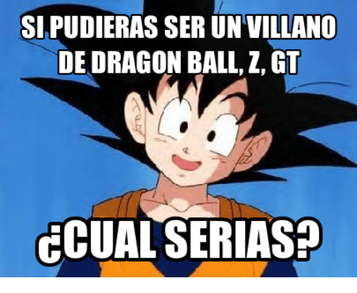 Sipudieras Ser Unvillano De Dragon Ball Gt Ccualserias Meme On Meme