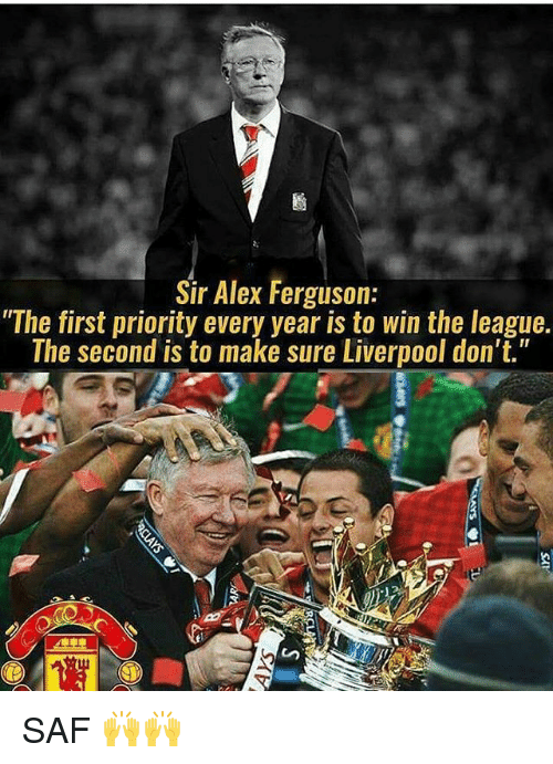 "Memes, Ferguson, and The League: Sir Alex Ferguson:  ""The first priority every year is the league.  The second is to make sure Liverpool don't."" SAF 🙌🙌"