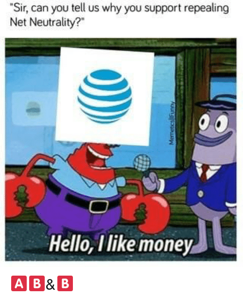 "Hello, Money, and Dank Memes: ""Sir, can you tell us why you support repealing  Net Neutrality?  Hello, Ilike money"