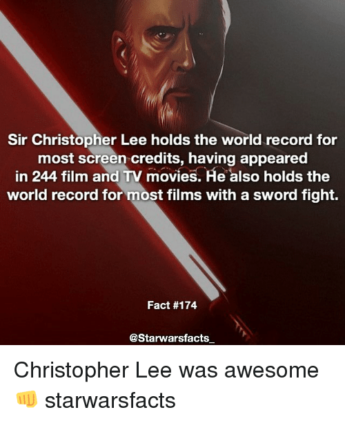 Memes, Sword, and 🤖: Sir Christopher Lee holds the world record for  most screen credits, having in 244 film and TV movies.  Ae also holds the  world record for most films with a sword fight.  Fact #174  @Starwarsfacts Christopher Lee was awesome👊 starwarsfacts