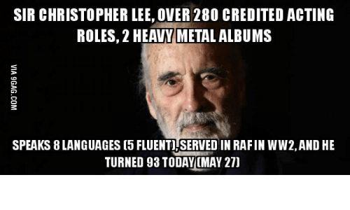 sir christopher lee over 280 credited acting roles 2 heavy 17593514 ✅ 25 best memes about happy birthday metal meme happy birthday