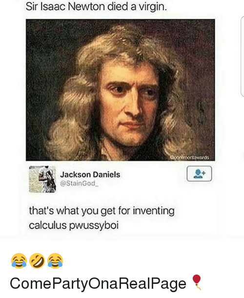 Funny, Virgin, and Isaac Newton: Sir Isaac Newton died a virgin.  towards  Jackson Daniels  @StainGod  that's what you get for inventing  calculus pwussyboi 😂🤣😂 ComePartyOnaRealPage🎈