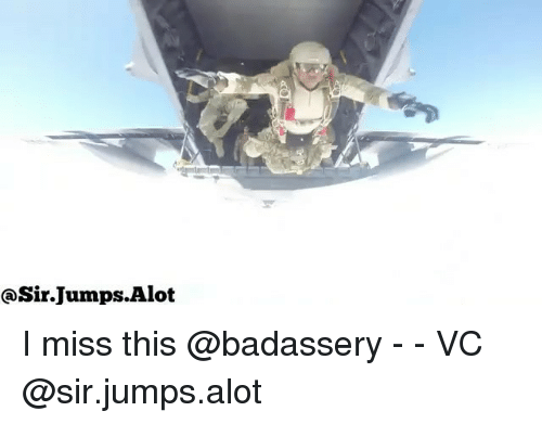 Memes, 🤖, and Sir: @Sir.Jumps.Alot I miss this @badassery - - VC @sir.jumps.alot