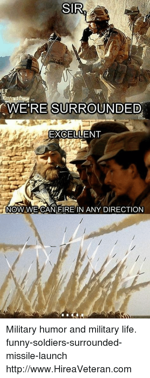 Funny, Life, and Soldiers: SIR.  WE'RE SURROUNDED  EXCELLENT  NOW WE CANFIRE IN ANY DIRECTION Military humor and military life. funny-soldiers-surrounded-missile-launch http://www.HireaVeteran.com