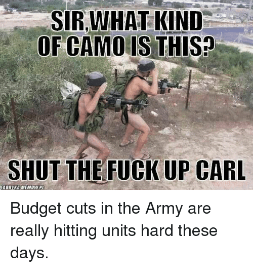 Army Budget And Fuck Sir What Kind Ofcamo Is This Shut The
