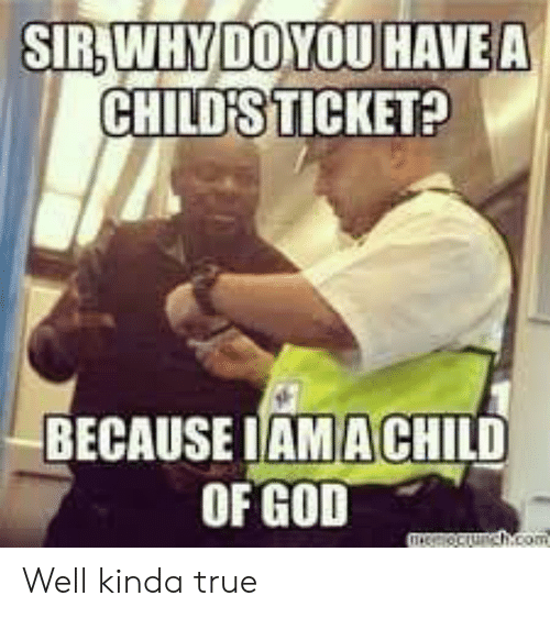 God, True, and Terrible Facebook: SIR,WHY DOYOU HAVE A  CHILD'S TICKET?  BECAUSE IAMACHILD  OF GOD  meocunch.com Well kinda true