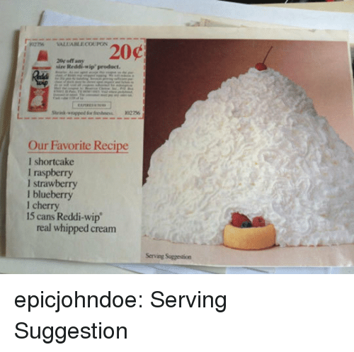 Tumblr, Blog, and Cream: sise Reddi-wip product  Our Favorite Recipe  l shortcake  I raspberry  I strawberry  l blueberry  1 cherry  15 cans Reddi-wip  real whipped cream  Serving Suggestion epicjohndoe:  Serving Suggestion