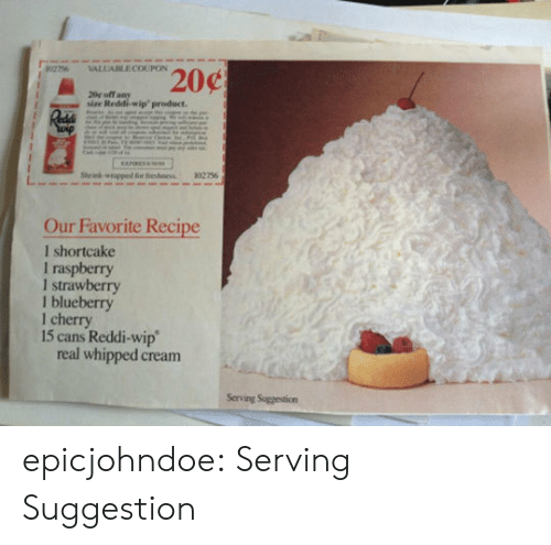 Tumblr, Blog, and Cream: sise  Reddi-wip'product.  Our Favorite Recipe  l shortcake  I raspberry  I strawberry  l blueberry  1 cherry  15 cans Reddi-wip  real whipped cream  Serving Suggestion epicjohndoe:  Serving Suggestion