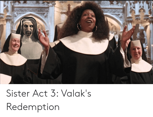 Sister Act 3 Valak S Redemption Funny Meme On Me Me