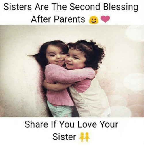 sisters are the second blessing after parents share if you 15724401 ✅ 25 best memes about love your sister love your sister memes