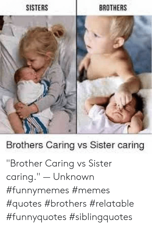 SISTERS BROTHERS Brothers Caring vs Sister Caring Brother ...