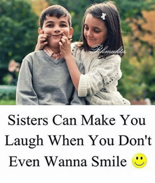 Sisters Can Make You Laugh When You Don't Even Wanna Smile U Meme Custom You Make Me Laugh When I Dont Even Want To Smile