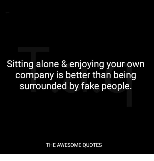 Sitting Alone Enjoying Your Own Company Is Better Than Being