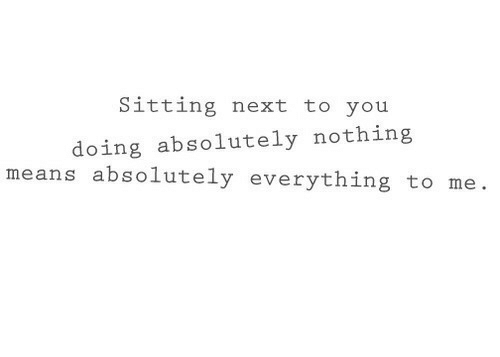 Next, Means, and You: Sitting next to you  doing absolutely nothing  means absolutely everything to me.