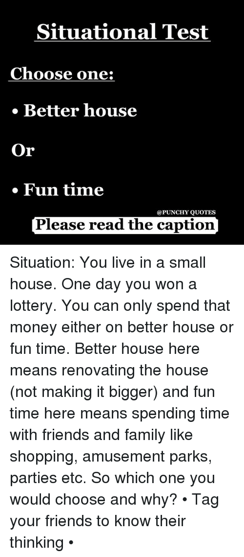 Situational Test Choose One Better House Or Fun Time Quotes Please