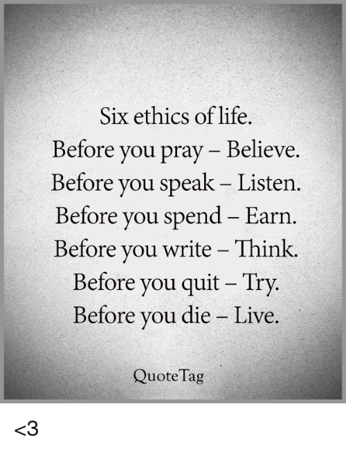 six ethics of life before you pray believe before you speak