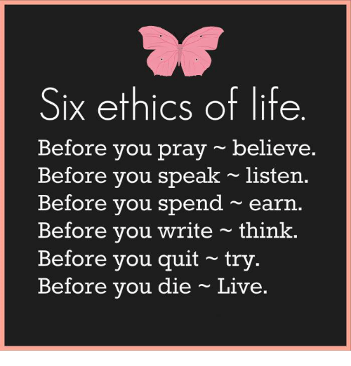 six ethics of life before you pray believe before you speak listen