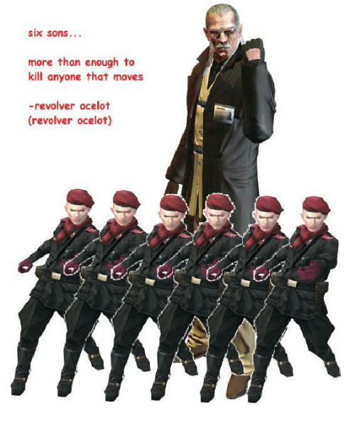 six sons more than enough to kill anyone that moves revolver ocelot
