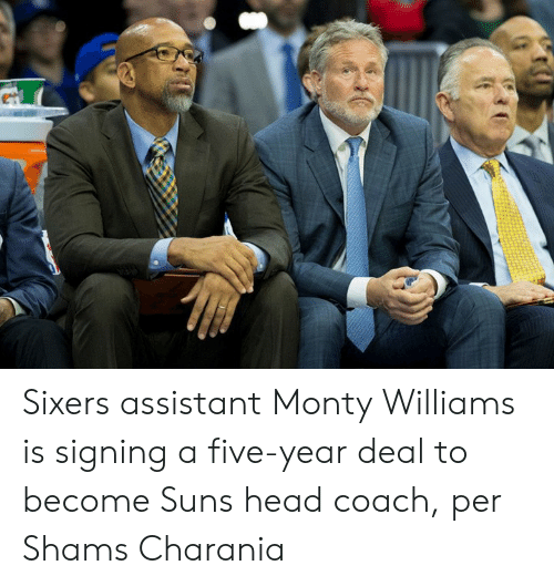 Head, Sixers, and Coach: Sixers assistant Monty Williams is signing a five-year deal to become Suns head coach, per Shams Charania