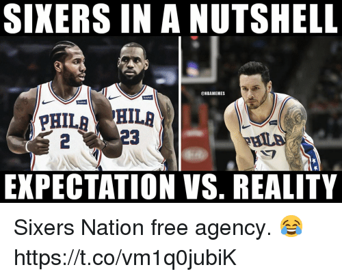 Free, Sixers, and Reality: SIXERS IN A NUTSHELL  @NBAMEMES  Stuthub  Stubhub  Shahi  2  EXPECTATION VS. REALITY Sixers Nation free agency. 😂 https://t.co/vm1q0jubiK
