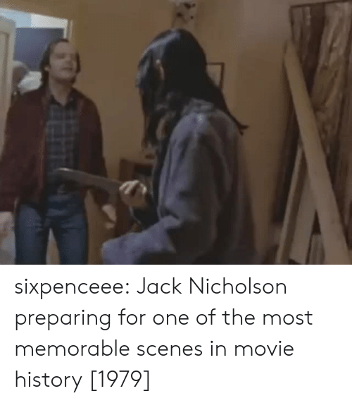Jack Nicholson, Tumblr, and Blog: sixpenceee:  Jack Nicholson preparing for one of the most memorable scenes in movie history [1979]