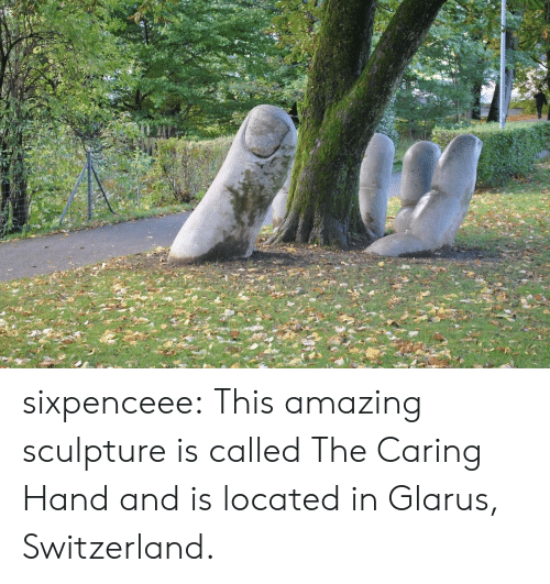 Tumblr, Blog, and Http: sixpenceee: This amazing sculpture is called The Caring Hand and is located in Glarus, Switzerland.