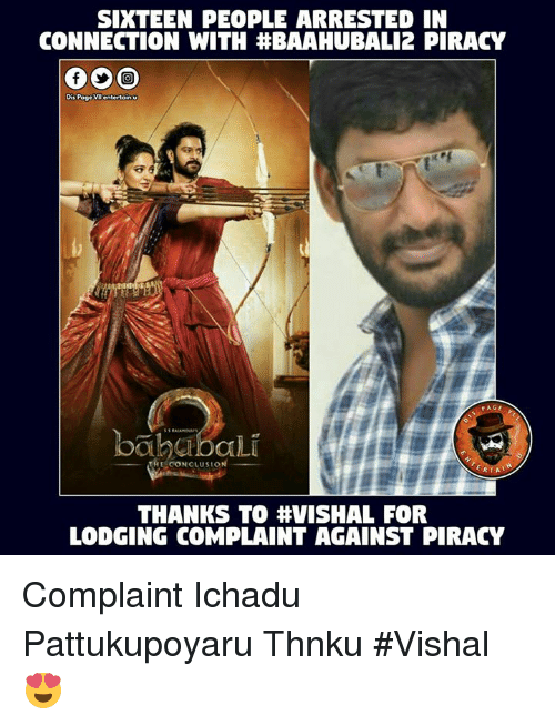 Memes, Piracy, and Sixteen: SIXTEEN PEOPLE ARRESTED IN  CONNECTION WITH HBAAHUBAL12 PIRACY  Dis Page VI  bahabaLi  RTA  THANKS TO VISHAL FOR  LODGING COMPLAINT AGAINST PIRACY Complaint Ichadu Pattukupoyaru  Thnku #Vishal 😍
