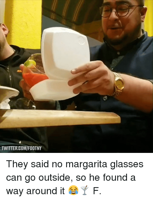 Dank, Twitter, and Glasses: Sk  TWITTER.COM/FDOTNY They said no margarita glasses can go outside, so he found a way around it 😂🍸  F.