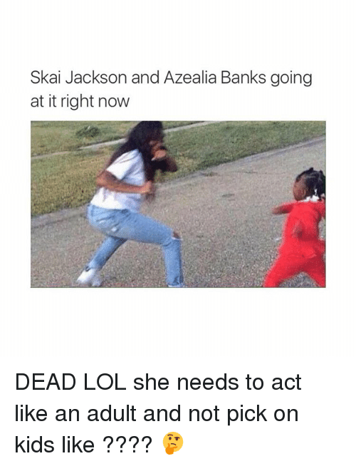 Lol, Bank, and Banks: Skai Jackson and Azealia Banks going  at it right now DEAD LOL she needs to act like an adult and not pick on kids like ???? 🤔