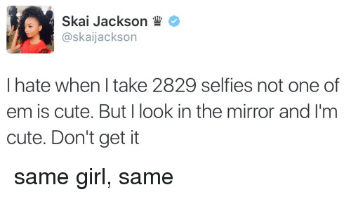 Cute, Girl, and Mirror: Skai Jackson  askaijackson  I hate when take 2829 self ies not one of  em is cute. But I look in the mirror and I'm  cute. Don't get it same girl, same