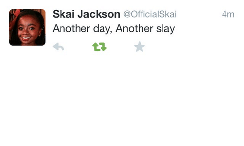 Another, Jackson, and Day: Skai Jackson @OfficialSkai  Another day, Another slay  4m