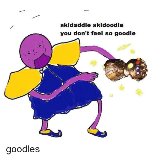 Reddit, You, and Feel: skidaddle skidoodle  you don't feel so goodle