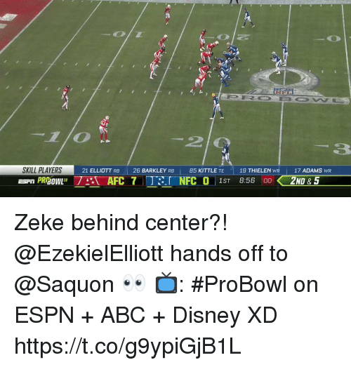 Abc, Disney, and Espn: SKILL PLAYERS  MMUNE.  THIELEN w R | 17 ADAMS  ( 2ND & 5  21 ELLIOTT RB  | 26 BARKLEY RB |  85 KITTLE TE  19  1ST 8:56 00 Zeke behind center?!  @EzekielElliott hands off to @Saquon 👀  📺: #ProBowl on ESPN + ABC + Disney XD https://t.co/g9ypiGjB1L