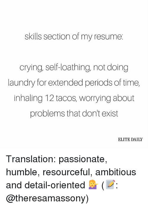 Laundry, Memes, And Period: Skills Section Of My Resume Crying, Self   Detail Oriented Resume