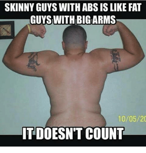 skinny guys with abs is like fat guys with bigarms 3322868 ✅ 25 best memes about skinny guy skinny guy memes