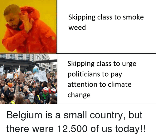 Belgium, Weed, and Today: Skipping class to smoke  weed  Skipping class to urge  politicians to pay  attention to climate  change  ON  MOTHER Belgium is a small country, but there were 12.500 of us today!!