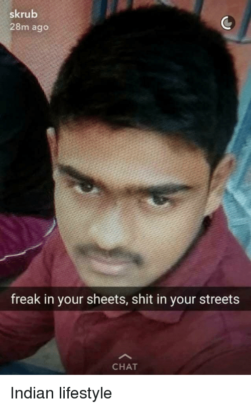 Shit, Streets, and Chat: skrub  28m ago  freak in your sheets, shit in your streets  CHAT