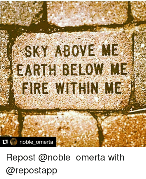 Memes, 🤖, and Sky: SKY ABOVE ME  EARTH BELOW M  ti  noble omerta Repost @noble_omerta with @repostapp