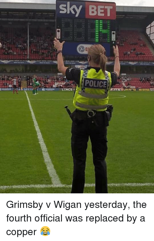 Memes, 🤖, and Copper: sky BET Grimsby v Wigan yesterday, the fourth official was replaced by a copper 😂