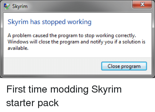 Skyrim, Starter Packs, and Windows: Sky Skyrim has stopped working A  problem caused