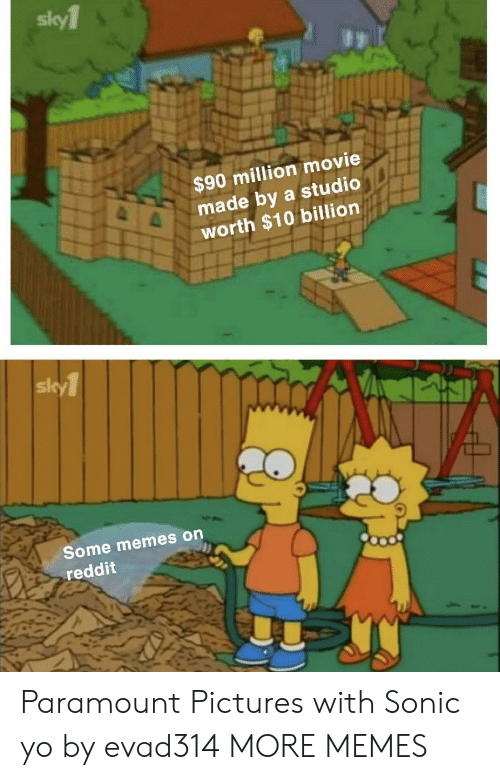 Dank, Memes, and Reddit: sky1  $90 million movie  e made by a studio  worth $10 billion  sk  Some memes on  reddit Paramount Pictures with Sonic yo by evad314 MORE MEMES