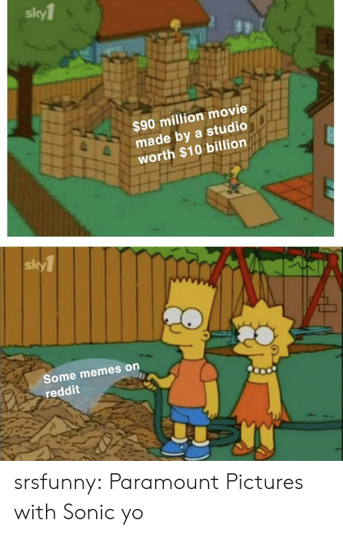 Memes, Reddit, and Tumblr: sky1  $90 million movie  e  made by a studio  worth $10 billion  sk  Some memes on  reddit srsfunny:  Paramount Pictures with Sonic yo
