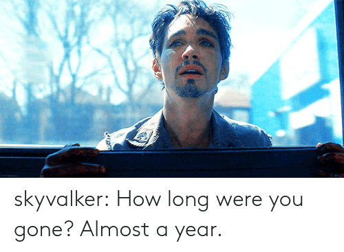 Tumblr, Blog, and Http: skyvalker:  How long were you gone? Almost a year.